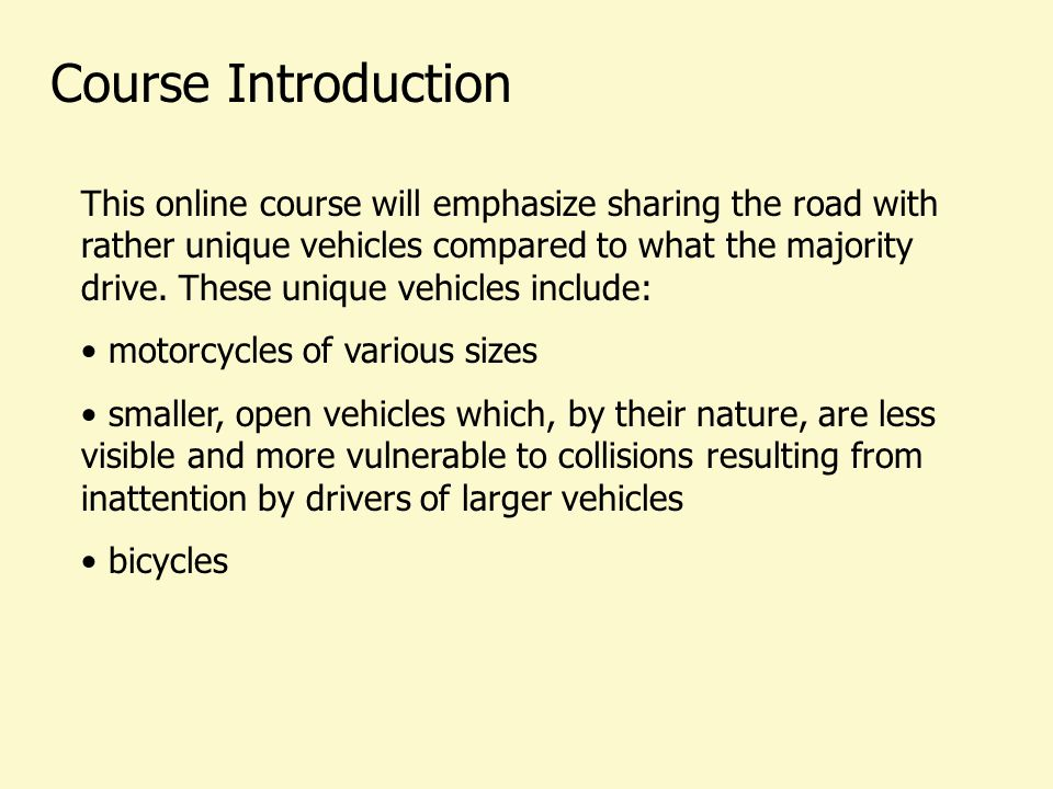 Course Introduction This online course will emphasize sharing the road with rather unique vehicles compared to what the majority drive.