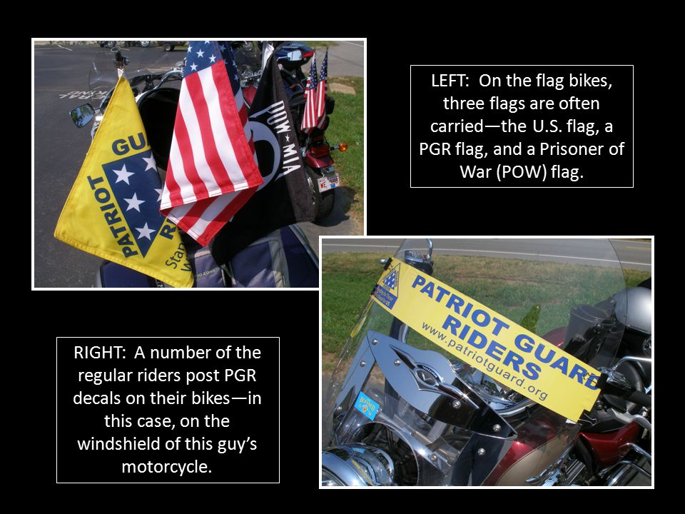 LEFT: On the flag bikes, three flags are often carried—the U.S. flag, a PGR flag, and a Prisoner of War (POW) flag. RIGHT: A number of the regular rid