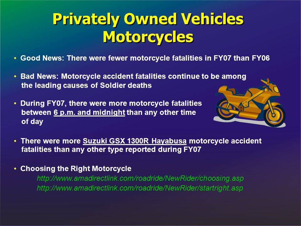 Privately Owned Vehicles Motorcycles Privately Owned Vehicles Motorcycles Good News: There were fewer motorcycle fatalities in FY07 than FY06 Bad News