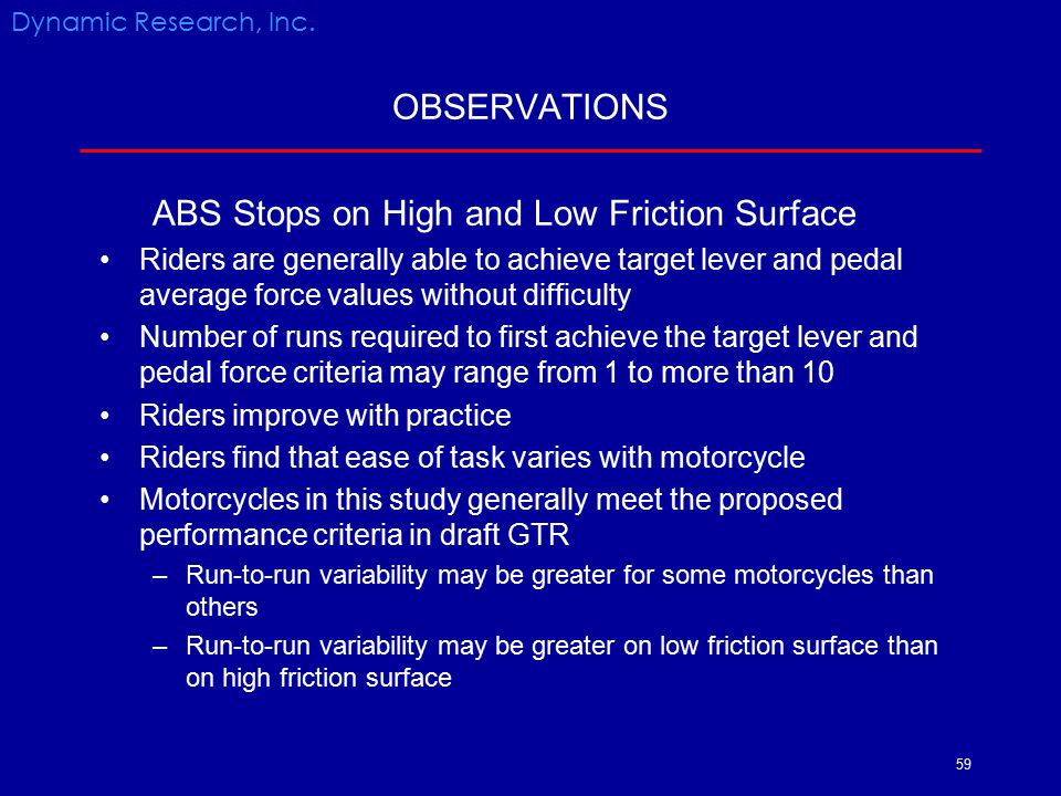 59 OBSERVATIONS ABS Stops on High and Low Friction Surface Riders are generally able to achieve target lever and pedal average force values without di