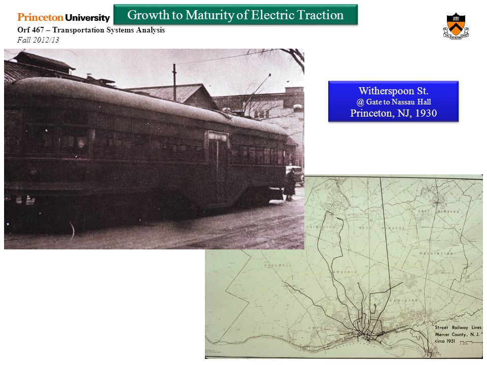 Orf 467 – Transportation Systems Analysis Fall 2012/13 Week 9 Growth to Maturity of Electric Traction Witherspoon St.