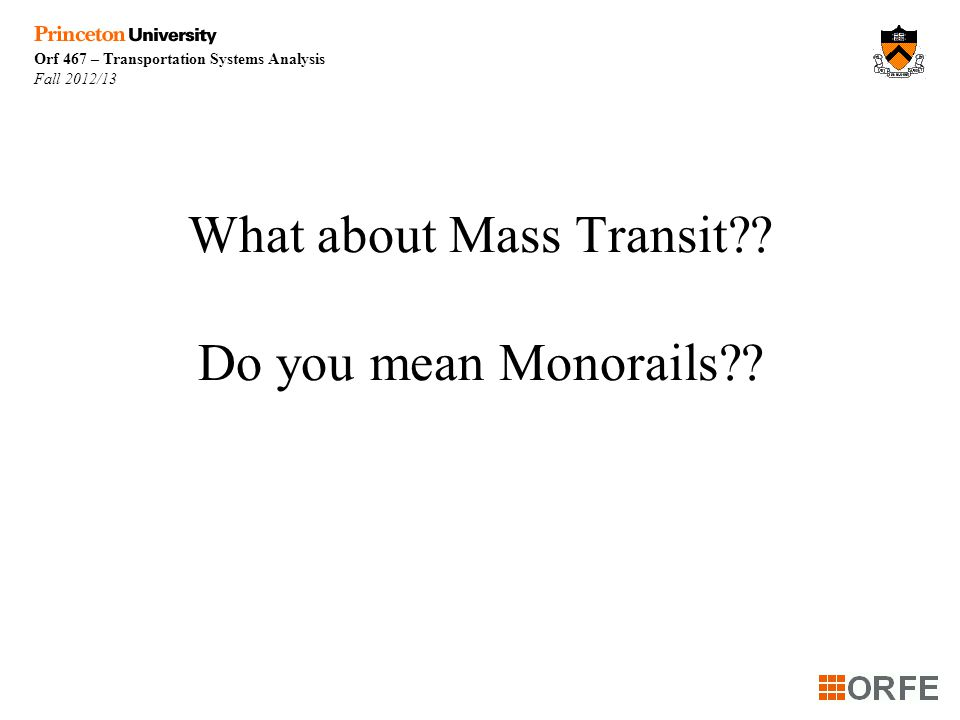Orf 467 – Transportation Systems Analysis Fall 2012/13 What about Mass Transit?.