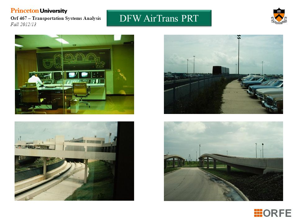 Orf 467 – Transportation Systems Analysis Fall 2012/13 DFW AirTrans PRT