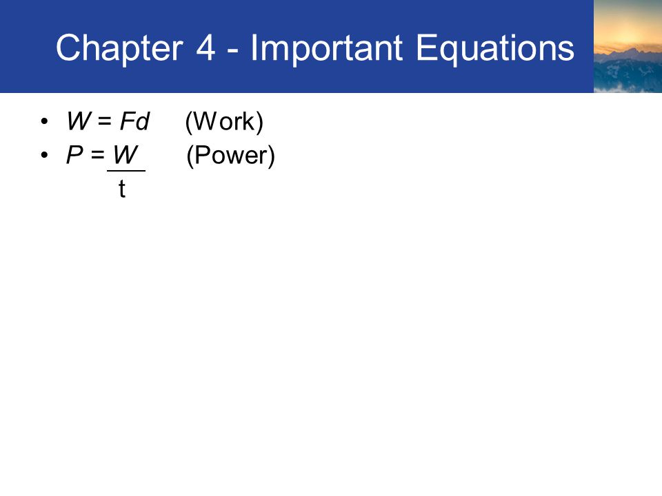 Chapter 4 - Important Equations W = Fd (Work) P = W (Power) t Review