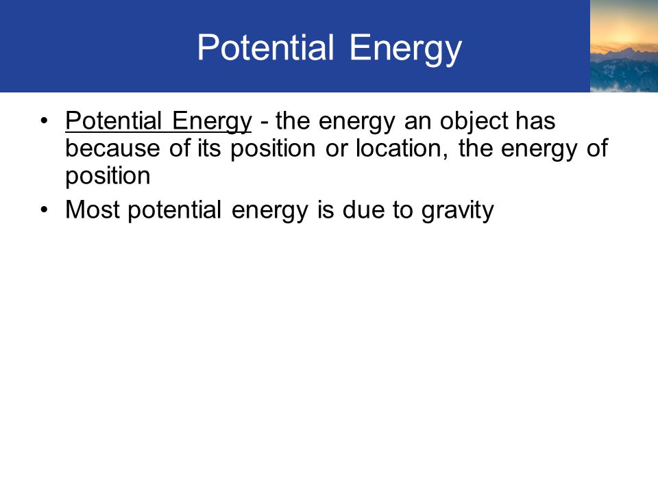 Other examples of Potential Energy would include: Springs (compressed or stretched) Bowstring Section 4.2