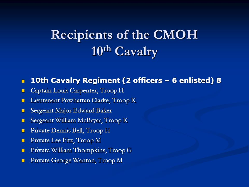 Recipients of the CMOH 9 th Cavalry 9th Cavalry Regiment (1 officer – 11 enlisted) 12 9th Cavalry Regiment (1 officer – 11 enlisted) 12 Lieutenant Geo
