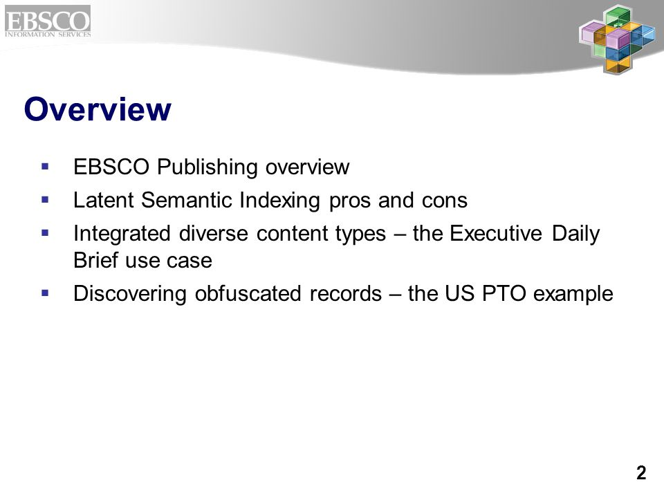 2 Overview  EBSCO Publishing overview  Latent Semantic Indexing pros and cons  Integrated diverse content types – the Executive Daily Brief use cas
