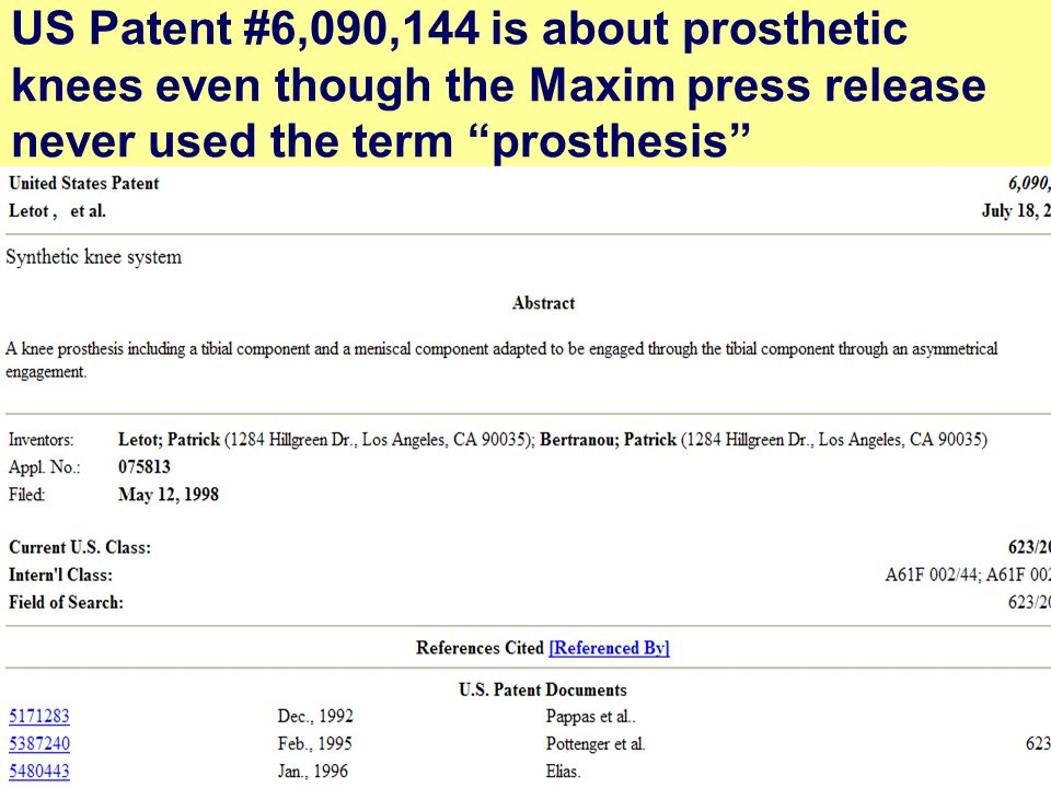 "23 US Patent #6,090,144 is about prosthetic knees even though the Maxim press release never used the term ""prosthesis"""