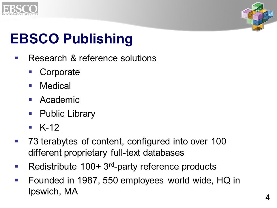 4 EBSCO Publishing  Research & reference solutions  Corporate  Medical  Academic  Public Library  K-12  73 terabytes of content, configured int