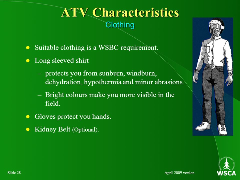 Slide 28April 2009 version ATV Characteristics Clothing Suitable clothing is a WSBC requirement.