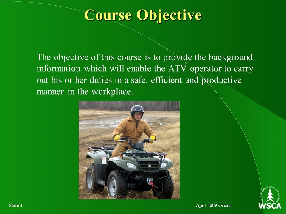 Slide 15April 2009 version Use parking brake when ATV is un-attended.