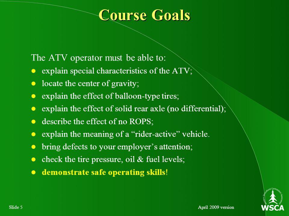 Slide 36April 2009 version ATV Mechanical Condition Pre-trip Inspection (continued) Inspect brakes, cables & brake lines.