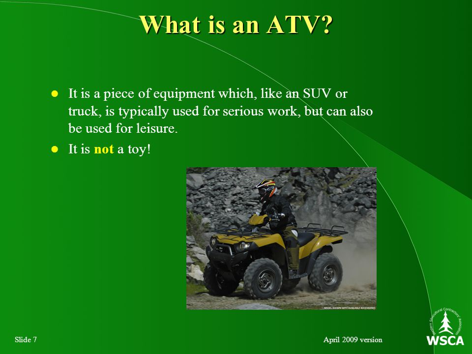 Slide 68April 2009 version Riding the ATV Winching - becoming Unstuck (4/5) Do not jump or bounce the wheels on the stuck unit.