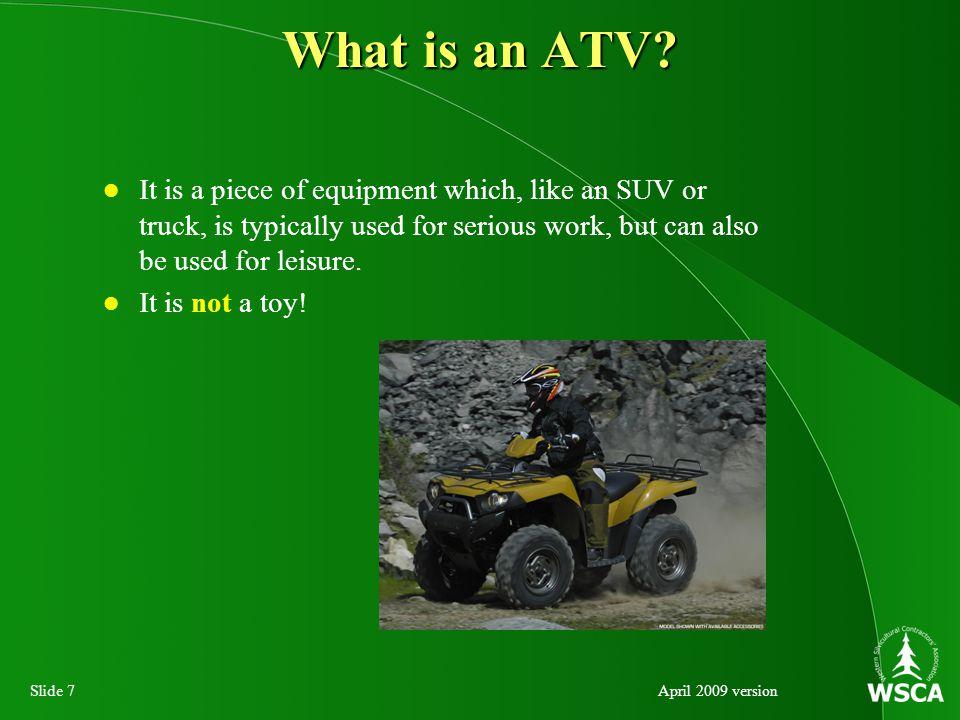 Slide 8April 2009 version What is an ATV.
