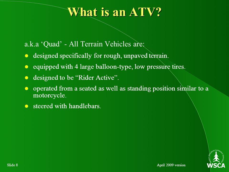 Slide 19April 2009 version ATV Characteristics Tires Are good on rough terrain; bad on pavement.