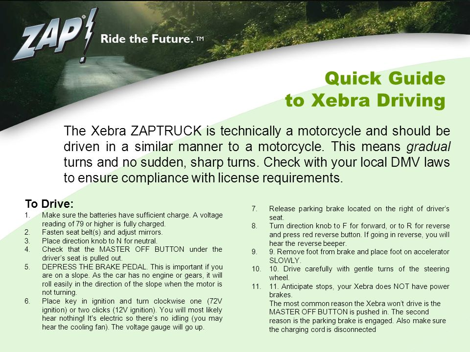 Quick Guide to Xebra Driving To Drive: 1.Make sure the batteries have sufficient charge. A voltage reading of 79 or higher is fully charged. 2.Fasten