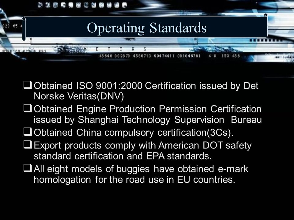 Operating Standards  Obtained ISO 9001:2000 Certification issued by Det Norske Veritas(DNV)  Obtained Engine Production Permission Certification issued by Shanghai Technology Supervision Bureau  Obtained China compulsory certification(3Cs).