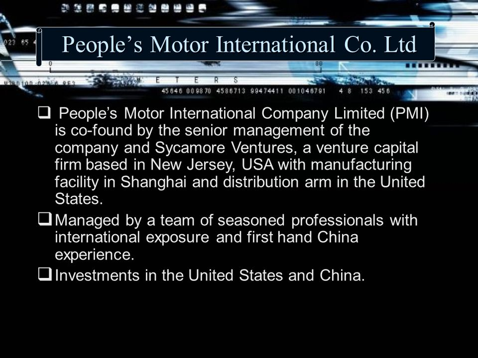 P P P People's Motor International Company Limited (PMI) is co-found by the senior management of the company and Sycamore Ventures, a venture capital firm based in New Jersey, USA with manufacturing facility in Shanghai and distribution arm in the United States.