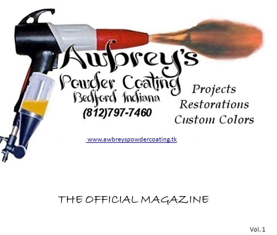 THE OFFICIAL MAGAZINE www.awbreyspowdercoating.tk Vol. 1