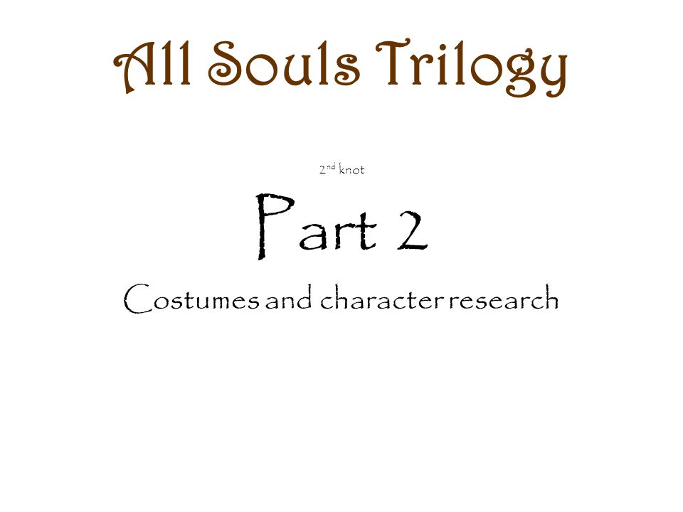 All Souls Trilogy 2 nd knot Part 2 Costumes and character research