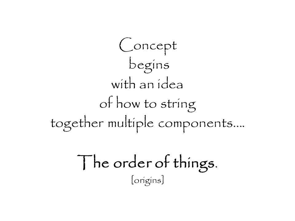 Concept begins with an idea of how to string together multiple components….