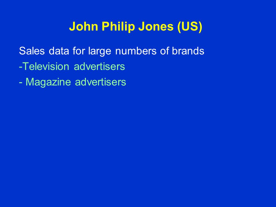 John Philip Jones (US) Sales data for large numbers of brands -Television advertisers - Magazine advertisers