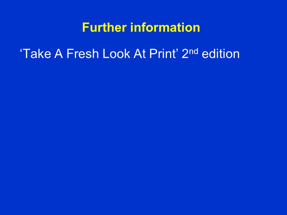Further information 'Take A Fresh Look At Print' 2 nd edition
