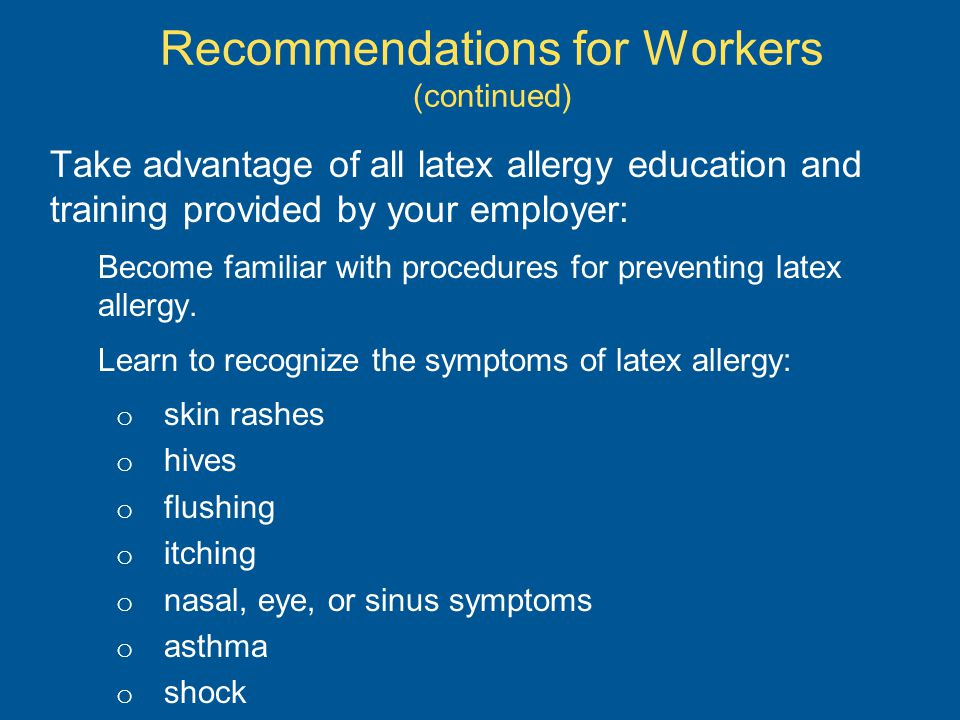 Recommendations for Workers (continued) Take advantage of all latex allergy education and training provided by your employer: Become familiar with pro