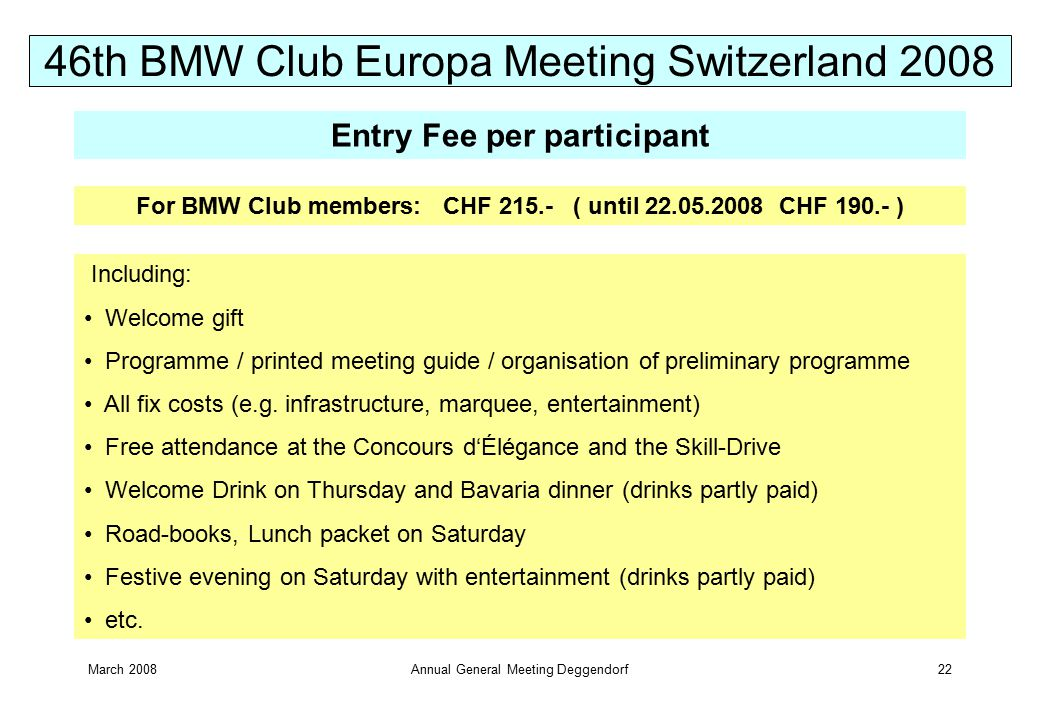March 2008Annual General Meeting Deggendorf22 Entry Fee per participant Including: Welcome gift Programme / printed meeting guide / organisation of preliminary programme All fix costs (e.g.