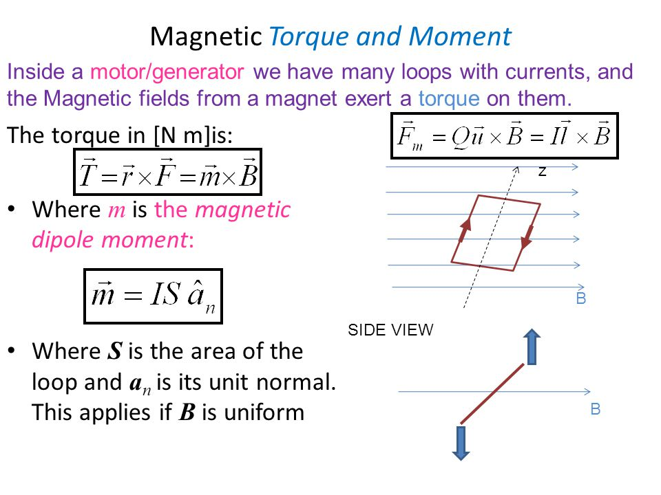 Magnetic Torque and Moment The torque in [N m]is: Where m is the magnetic dipole moment: Where S is the area of the loop and a n is its unit normal. T
