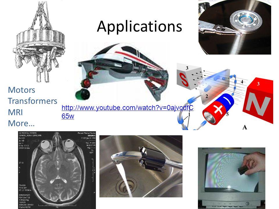 Applications Motors Transformers MRI More… http://www.youtube.com/watch?v=0ajvcdfC 65w