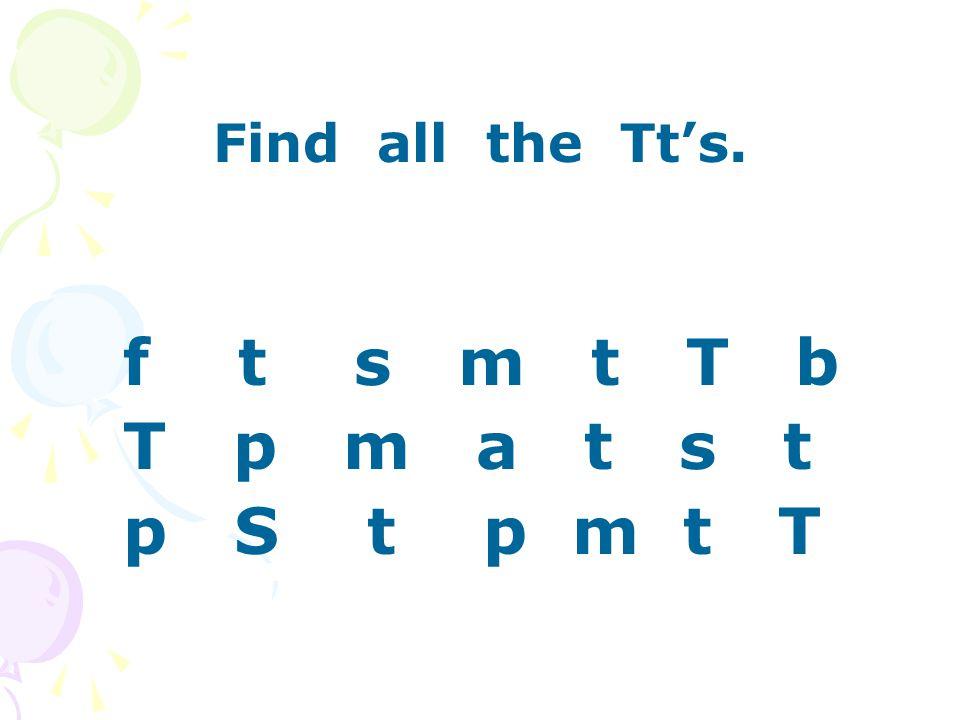 Find all the Tt's. f t s m t T b T p m a t s t p S t p m t T