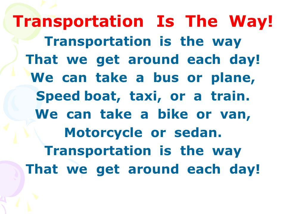 Transportation Is The Way. Transportation is the way That we get around each day.