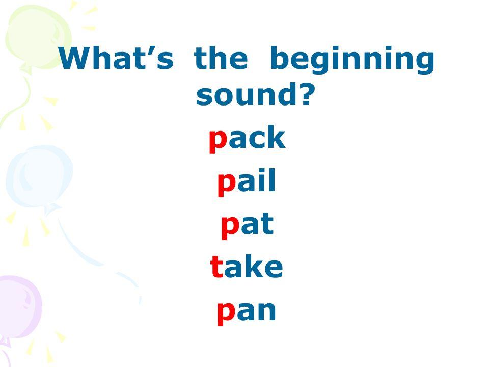What's the beginning sound pack pail pat take pan