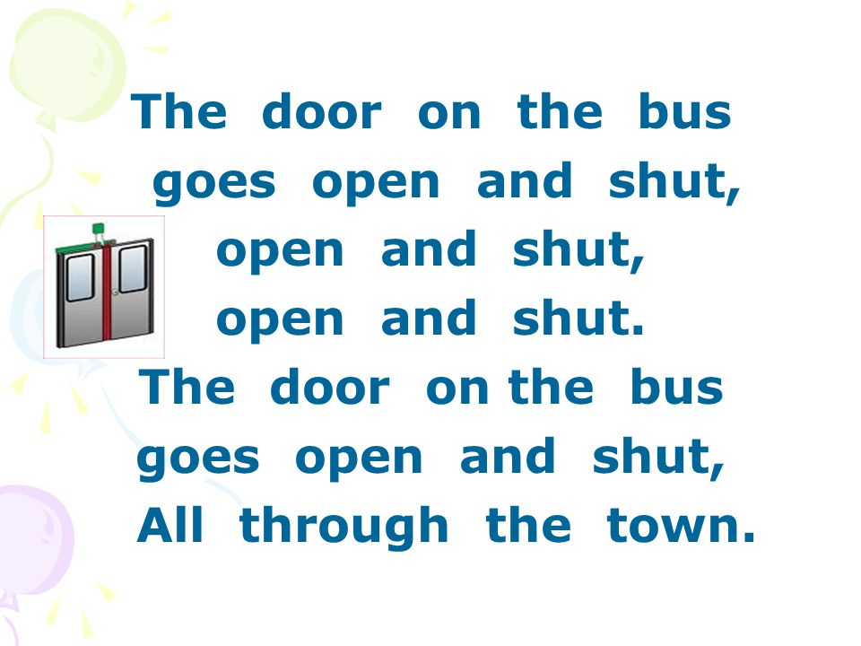 The door on the bus goes open and shut, open and shut, open and shut.