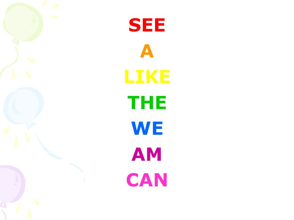SEE A LIKE THE WE AM CAN
