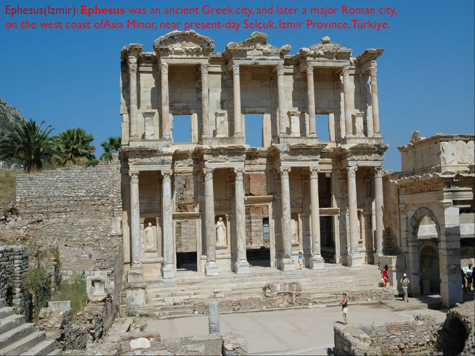 Ephesus(Izmir): Ephesus was an ancient Greek city, and later a major Roman city, on the west coast ofAsia Minor, near present-day Selçuk, Izmir Province, Turkiye.