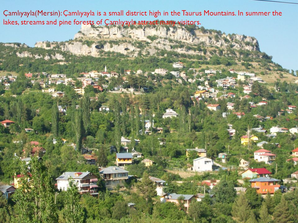 Çamlıyayla(Mersin): Çamlıyayla is a small district high in the Taurus Mountains.