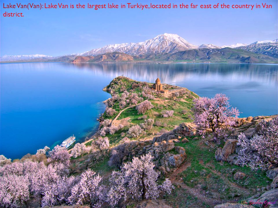 Lake Van(Van): Lake Van is the largest lake in Turkiye, located in the far east of the country in Van district.