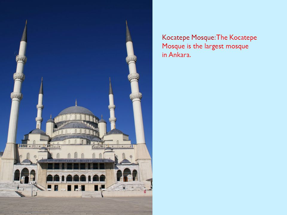 Kocatepe Mosque: The Kocatepe Mosque is the largest mosque in Ankara.