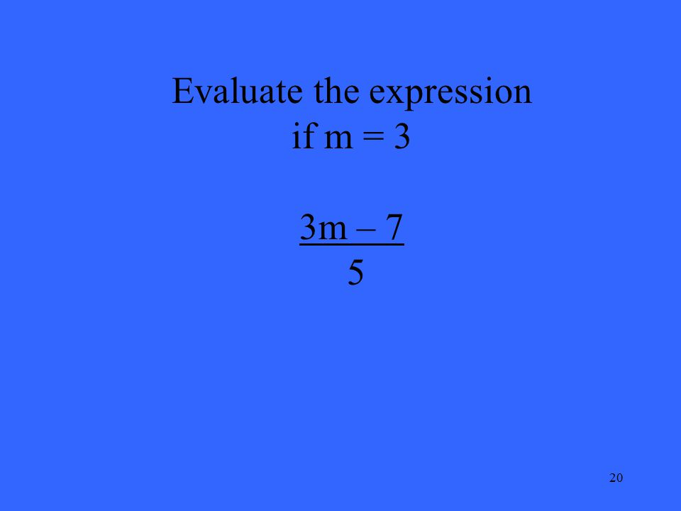 20 Evaluate the expression if m = 3 3m – 7 5