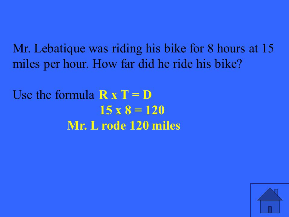 29 Mr. Lebatique was riding his bike for 8 hours at 15 miles per hour.