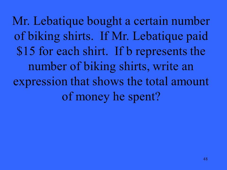 48 Mr. Lebatique bought a certain number of biking shirts.