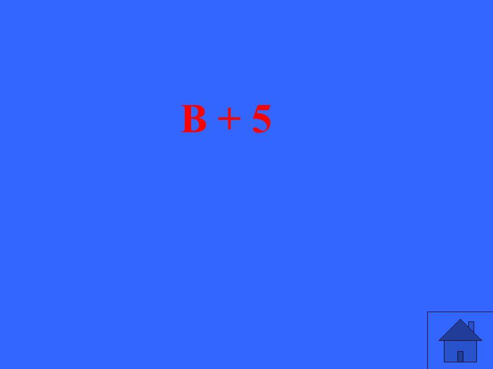 7 B + 5