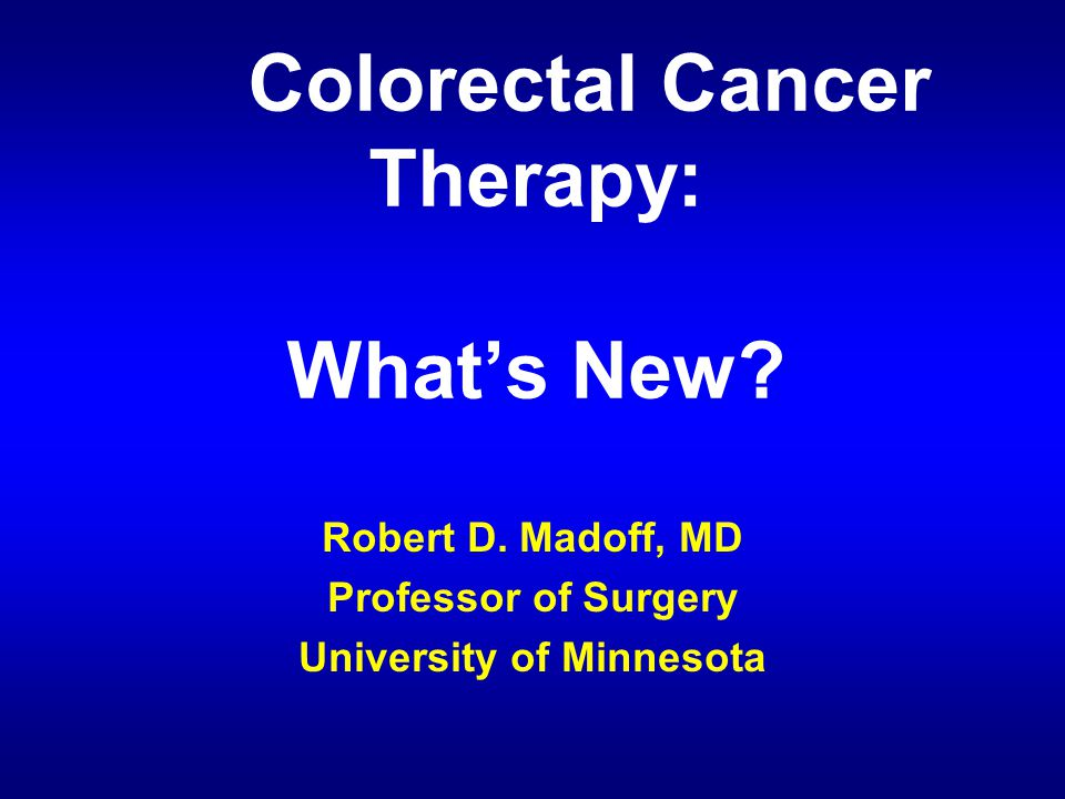 Colorectal Cancer Therapy: What's New. Robert D.