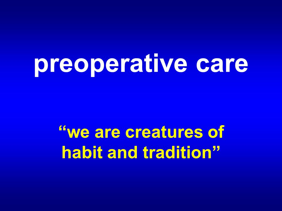 preoperative care we are creatures of habit and tradition