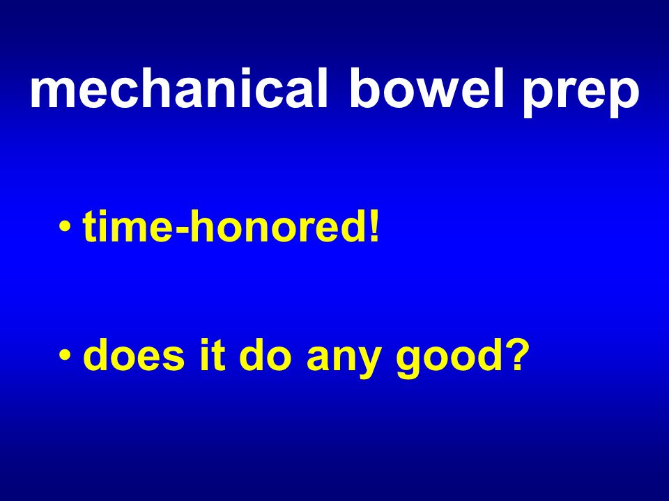 mechanical bowel prep time-honored! does it do any good?