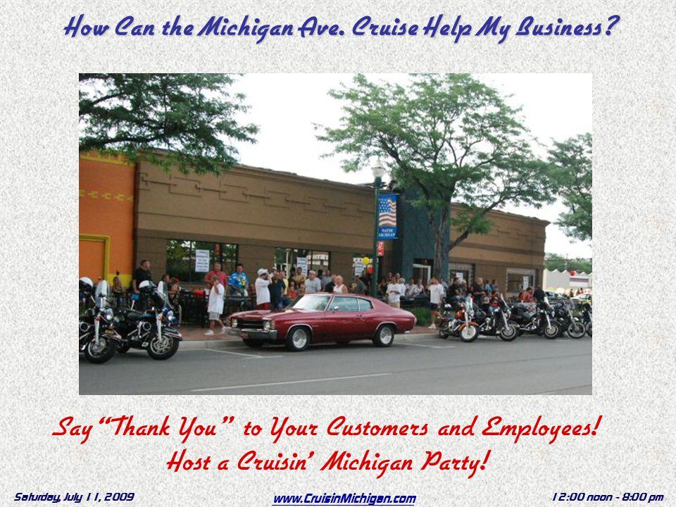 www.CruisinMichigan.com Saturday, July 11, 200912:00 noon - 8:00 pm How Can the Michigan Ave.