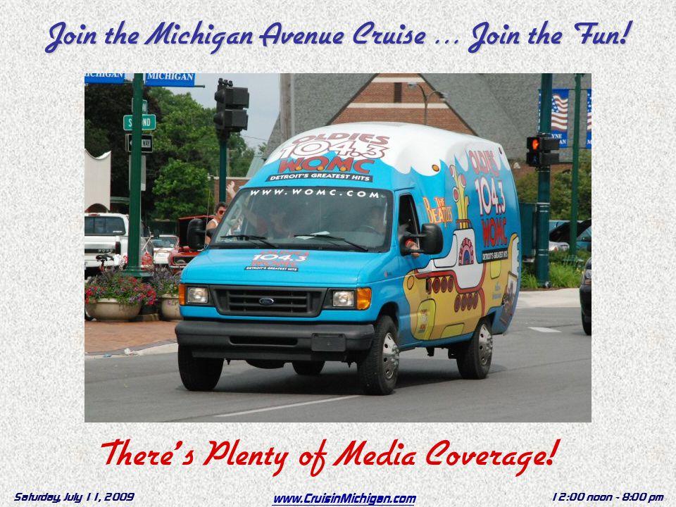 www.CruisinMichigan.com Saturday, July 11, 200912:00 noon - 8:00 pm There's Plenty of Media Coverage.