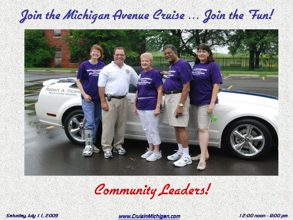 www.CruisinMichigan.com Saturday, July 11, 200912:00 noon - 8:00 pm Community Leaders.